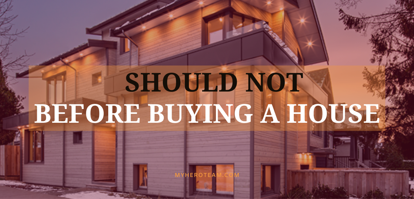What Not To Do Before Buying A House